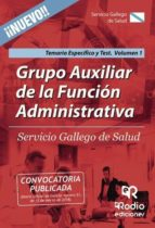 Grupo Auxiliar de la Función Administrativa. Servicio Gallego de Salud. Temario Específico y Test. Volumen 1 (ebook)