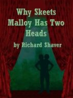 WHY SKEETS MALLOY HAS TWO HEADS
