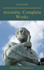 Aristotle: Complete Works (Active TOC) (Feathers Classics ) (ebook)