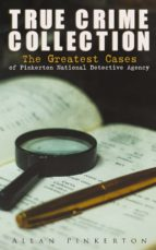 TRUE CRIME COLLECTION: The Greatest Cases of Pinkerton National Detective Agency (ebook)