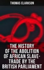 The History of the Abolition of African Slave-Trade by the British Parliament (ebook)