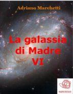 La galassia di Madre - VI (ebook)