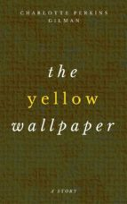 The Yellow Wallpaper - A Story (ebook)