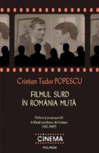 Filmul surd în România mută. Politica și propaganda în filmul romanesc de ficțiune (1912-1989) (ebook)