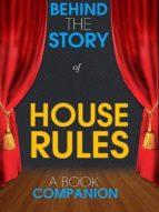 HOUSE RULES - BEHIND THE STORY (A BOOK COMPANION)