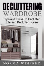 Decluttering Wardrobe: Tips and Tricks To Declutter Life and Declutter House