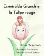 Esméralda Grunch Et La Tulipe Rouge (ebook)