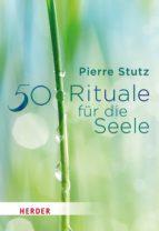 50 RITUALE FÜR DIE SEELE