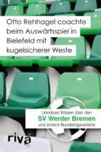 Otto Rehhagel coachte beim Auswärtsspiel in Bielefeld mit kugelsicherer Weste (ebook)