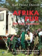 AFRIKA PUR - 500 TAGE ABENTEUER