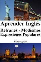 Aprender Inglés: Refranes ‒ Modismos ‒ Expresiones Populares (ebook)