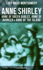Anne Shirley: Anne of Green Gables, Anne of Avonlea & Anne of the Island (3 Books in One Edition) (ebook)