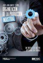 Organización de la producción industrial. Un enfoque de gestión operativa en fábrica (ebook)