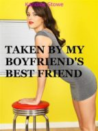Taken By My Boyfriend's Best Friend (Taboo Erotica Short Story Cheating First Time Untouched Holes Fertile Creampie Pregnancy Cuckold Humiliation Bred BBW) (ebook)