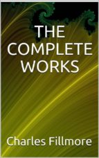 The complete works Charles Fillmore (ebook)