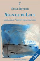 """Segnali Di Luce - Messaggi dal """"Gruppo"""" per la Nuova Era (ebook)"""