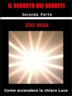 Il Segreto dei Segreti  ( Come accendere la chiara Luce )   2 Parte (ebook)
