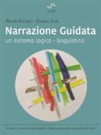Narrazione guidata: un sistema logico - linguistico.  Teoria e pratica di un modello d'intervento nelle situazioni di lutto. (ebook)