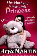 Her Husband Is Her Little Princess: Feminized, Infantilized, and Punished! (Femdom Ageplay Sissy Feminization Crossdressing) (ebook)