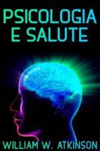 Psicologia e salute - La cura del corpo con il potere della mente (ebook)