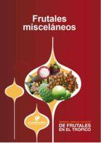 Manual para el cultivo de frutales en el trópico. Frutales misceláneos (ebook)