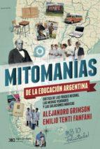 Mitomanías de las educación argentina: crítica de las frases hechas, las medias verdades y las soluciones mágicas (ebook)