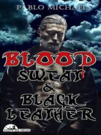 BLOOD, SWEAT AND BLACK LEATHER