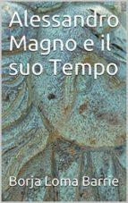 Alessandro Magno E Il Suo Tempo (ebook)