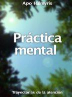 Práctica Mental: Trayectorias De La Atención. (ebook)