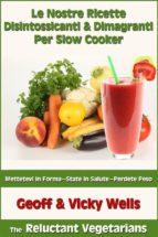 Le Nostre Ricette Disintossicanti & Dimagranti Per Slow Cooker (ebook)