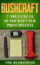 Bushcraft: 7 Trucchi Di Bushcraft Per Principianti (ebook)