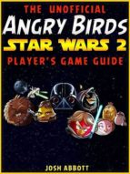 THE UNOFFICIAL ANGRY BIRDS STAR WARS 2 PLAYER?S GAME GUIDE