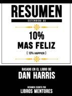 RESUMEN EXTENDIDO DE 10% MAS FELIZ (10% HAPPIER) ? BASADO EN EL LIBRO DE DAN HARRIS