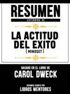 RESUMEN EXTENDIDO DE LA ACTITUD DEL ÉXITO (MINDSET) - BASADO EN EL LIBRO DE CAROL DWECK