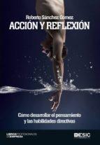 Acción y reflexión. Cómo desarrollar el pensamiento y las habilidades directivas