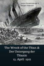The Wreck of the Titan & Der Untergang der Titanic 15. April 1912 (ebook)