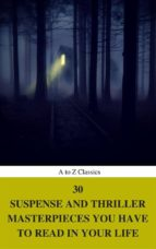 30 Suspense and Thriller Masterpieces you have to read in your life (Best Navigation, Active TOC) (A to Z Classics) (ebook)