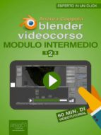 Blender Videocorso Modulo intermedio. Lezione 2 (ebook)