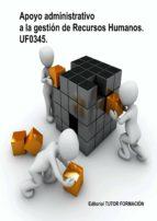 APOYO ADMINISTRATIVO A LA GESTIÓN DE RECURSOS HUMANOS. UF0345. (ebook)