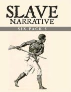 Slave Narrative Six Pack 5