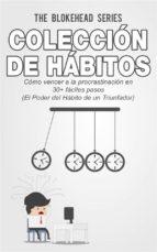 Colección De Hábitos.  Cómo Vencer A La Procrastinación En 30+ Fáciles Pasos