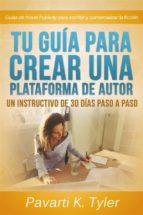 Tu Guía Para Crear Una Plataforma De Autor: Un Instructivo De 30 Días Paso A Paso (ebook)