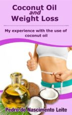 Coconut Oil And Weight Loss: My Experience With The Use Of Coconut Oil (ebook)