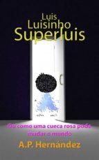 Luis, Luisinho, Superluis: (Ou Como Uma Cueca Rosa Pode Mudar O Mundo) (ebook)