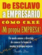 DE ESCLAVO A EMPRESARIO: CÓMO CREÉ MI PROPIA EMPRESA (ebook)