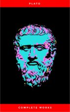 Plato: The Complete Works : From the greatest Greek philosopher, known for The Republic, Symposium, Apology, Phaedrus, Laws, Crito, Phaedo, Timaeus, Meno, ... Protagoras, Statesman and Critias (ebook)