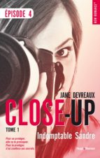 Close-Up Episode 4 - tome 1 Indomptable Sandre (ebook)