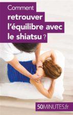 Comment retrouver l'équilibre avec le shiatsu ? (ebook)