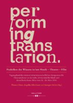 PERFORMING TRANSLATION. PRAKTIKEN DES WISSENS IN/UM MUSIK - THEATER - FILM