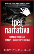 Iper-Narrativa - Creare e Pubblicare Romanzi e Racconti Ipertestuali (ebook)